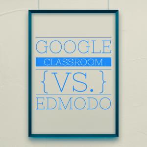 Google Classroom vs. Edmodo