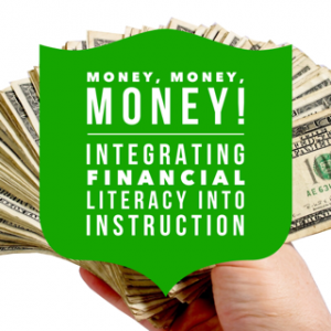 Money Money Money: Integrating Financial Literacy Into Instruction