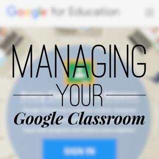 Managing Your Google Classroom!