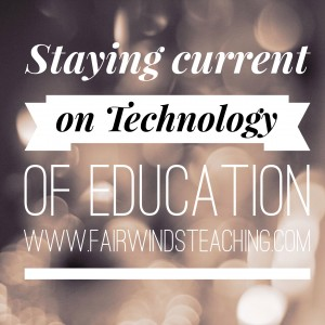 Staying Current on Technology in Education