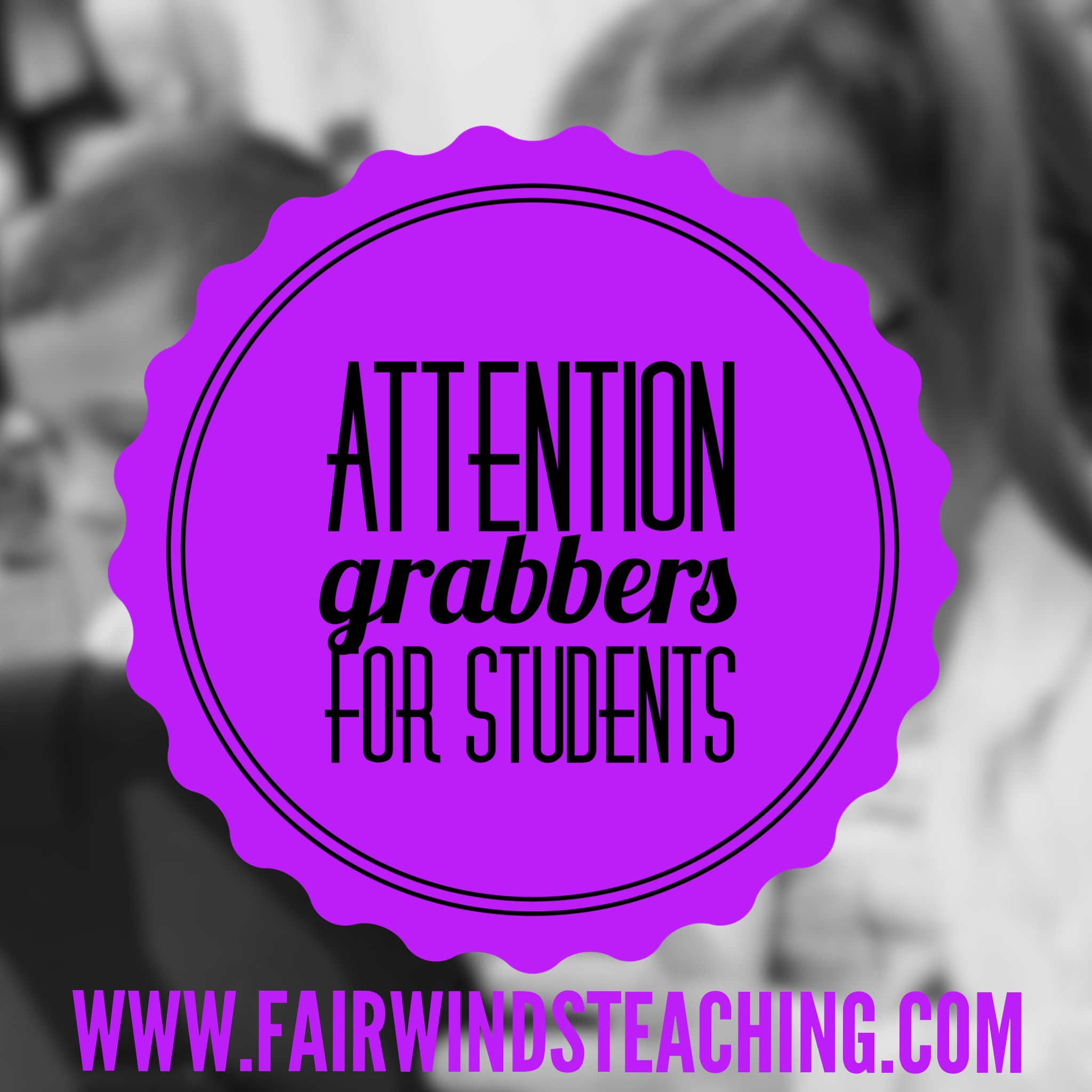 Classroom Attention Grabbers for students